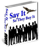 Say It So They Buy It - Turn Your Words Into Gold